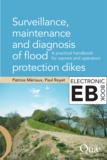 Paul Royet et Patrice Mériaux - Surveillance, Maintenance and Diagnosis of Flood Protection Dikes - A Practical Handbook for Owners and Operators.