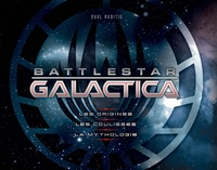 Paul Ruditis - Battlestar Galactica - Les origines, les coulisses, la mythologie.