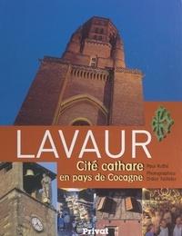 Paul Ruffié et Didier Taillefer - Lavaur, cité cathare en pays de Cocagne.