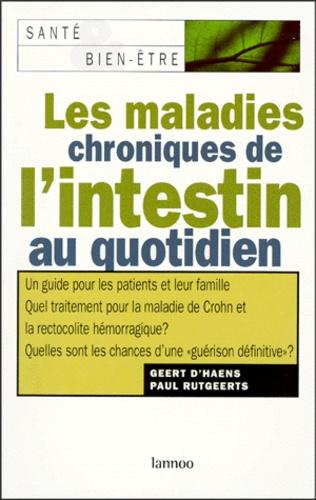 Paul Rutgeerts et Geert D'haens - LES MALADIES CHRONIQUES DE L'INTESTIN AU QUOTIDIEN.