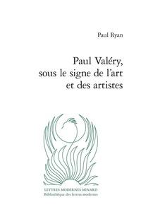 Paul Ryan - Paul Valéry, sous le signe de l'art et des artistes.