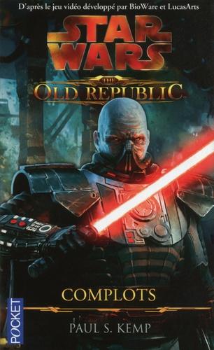 Paul S. Kemp - Star Wars : The Old Republic  : Complots.