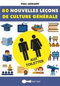 Paul Saegaert - 80 nouvelles leçons de culture générale aux toilettes.