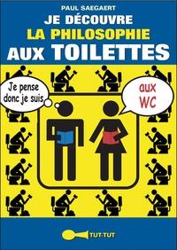 Paul Saegaert - Je découvre la philosophie aux toilettes.