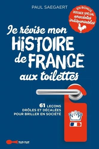 Paul Saegaert - Je révise mon histoire de France aux toilettes.