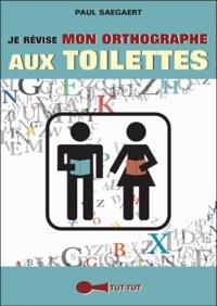Paul Saegaert - Je révise mon orthographe aux toilettes.