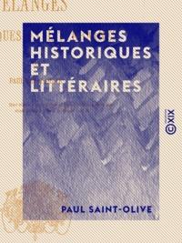 Paul Saint-Olive - Mélanges historiques et littéraires.