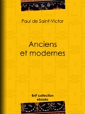 Paul Saint-Victor (de) et Alidor Delzant - Anciens et Modernes.