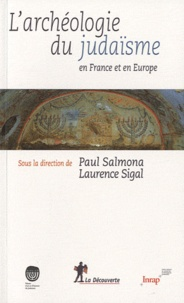 Paul Salmona et Laurence Sigal - Archéologie du judaïsme en France et en Europe.