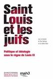 Paul Salmona et Juliette Sibon - Saint Louis et les juifs - Politique et idéologie sous le règne de Louis IX.