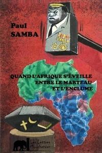 Paul Samba - Quand l'Afrique s'éveille entre le marteau et l'enclume - L'urgence de forger une résistance tous azimuts.