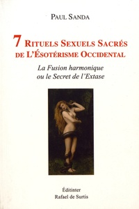 Paul Sanda - 7 rituels sexuels sacrés de l'ésotérisme occidental - La fusion harmonique ou le secret de l'extase.