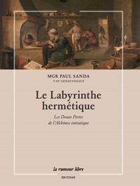 Paul Sanda - Le labyrinthe hermétique - Les douze portes de l'alchimie initiatique.