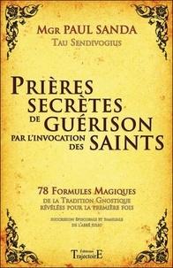 Prières secrètes de guérison par l'invocation des Saints - Paul Sanda |
