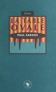 Paul Sargos - La table ovale.