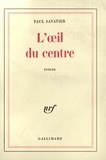 Paul Savatier - L'oeil du centre.