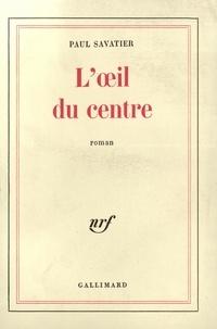 Paul Savatier - L'oeil du centre.