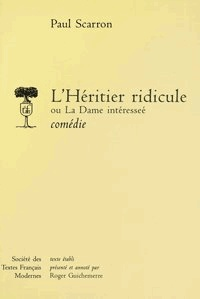 Paul Scarron - L'Héritier ridicule ou la Dame intéressée.