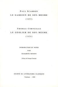 Paul Scarron et Thomas Corneille - Le Gardien de soy-mesme (1655) ; Le Geolier de soy-mesme (1656).
