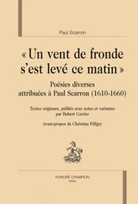 Paul Scarron - Un vent de fronde s'est levé ce matin - Poésies diverses attribuées à Paul Scarron (1610-1660).