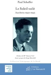 Paul Schaffer - Le Soleil voilé - Auschwitz 1942-1945.