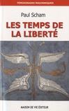 Paul Scham - Le temps de la liberté - De la Franc-Maçonnerie à la Voie Initiatique, Une traversée à travers le BLEU et les HAUTS GRADES du REAA.