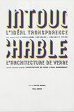 Paul Scheerbart et Guillaume Désanges - Intouchable - L'idéal transparence L'architecture de verre.