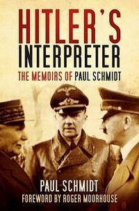 Paul Schmidt - Hitler's Interpreter – The memoirs of Paul Schmidt.