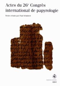 Paul Schubert - Actes du 26e Congrès international de papyrologie - Genève, 16-21 août 2010.