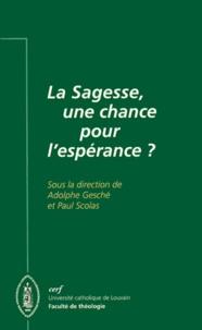 Paul Scolas et  Collectif - La sagesse, une chance pour l'espérance ? - [colloque, Louvain-la-Neuve, 2 et 3 novembre 1995.