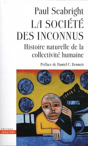 Paul Seabright - La société des inconnus - Histoire naturelle de la collectivité humaine.