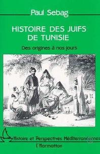 Paul Sebag - Histoire des Juifs de Tunisie - Des origines à nos jours.