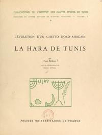 Paul Sebag et Robert Attal - La Hara de Tunis : l'évolution d'un ghetto nord-africain.