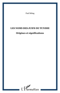 Paul Sebag - Les noms des juifs de Tunisie - Origines et significations.