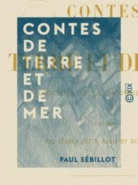 Paul Sébillot - Contes de terre et de mer - Légendes de la Haute-Bretagne.