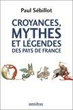 Paul Sébillot - Croyances, mythes et légendes des pays de France.