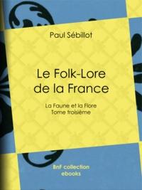 Paul Sébillot - Le Folk-Lore de la France - La Faune et la Flore - Tome troisième.