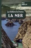 Paul Sébillot - Le folklore de France - Tome 2-A, La mer.