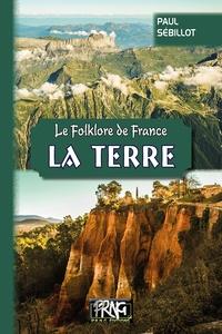 Paul Sébillot - Le folklore de France - Tome 1-B, La Terre.
