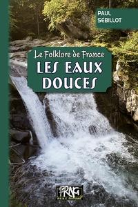 Paul Sébillot - Le folklore de France - Tome 2-B, Les eaux douces.