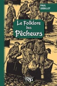 Paul Sébillot - Le folklore des pêcheurs.