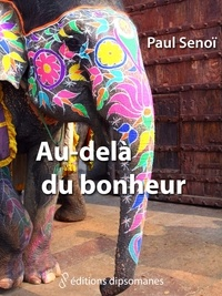 Paul Senoï - Au-delà du bonheur : contes et nouvelles à chute.