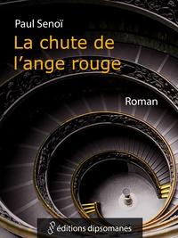 Paul Senoï - La Chute de l'Ange Rouge.