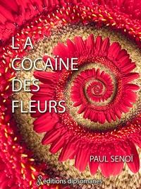 Paul Senoï - La cocaïne des fleurs.