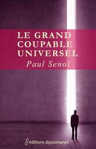 Paul Senoï - Le grand coupable universel.