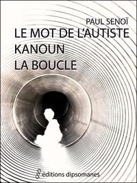 Paul Senoï - Le mot de l'autiste.