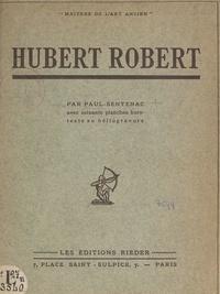 Paul Sentenac et T.-L. Klingsor - Hubert Robert - Avec 60 planches hors texte en héliogravure.
