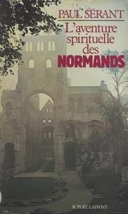 Paul Sérant et Sabine Weiss - L'aventure spirituelle des Normands.