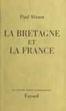Paul Sérant - La Bretagne et la France.