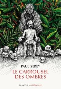 Paul Serey - Le carroussel des ombres.